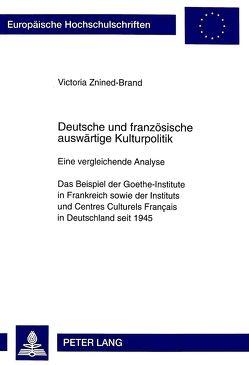 Deutsche und französische auswärtige Kulturpolitik von Znined-Brand,  Victoria