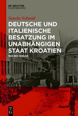 Deutsche und italienische Besatzung im Unabhängigen Staat Kroatien von Schmid,  Sanela