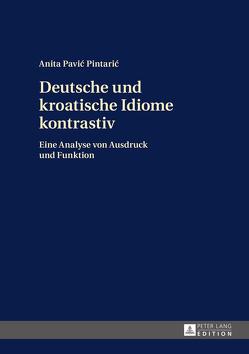 Deutsche und kroatische Idiome kontrastiv von Pavic Pintaric,  Anita