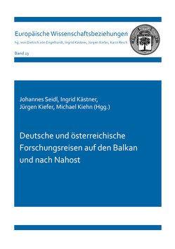 Deutsche und österreichische Forschungsreisen auf den Balkan und nach Nahost von Kästner,  Ingrid, Kiefer ,  Jürgen, Kiehn,  Michael, Seidl,  Johannes
