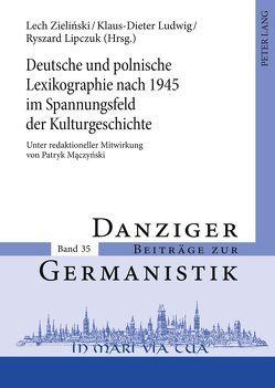 Deutsche und polnische Lexikographie nach 1945 im Spannungsfeld der Kulturgeschichte von Lipczuk,  Ryszard, Ludwig,  Klaus-Dieter, Zielinski,  Lech