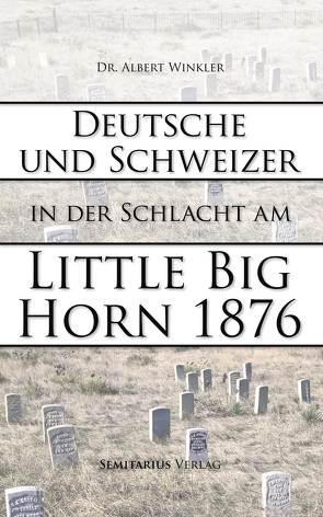 Deutsche und Schweizer in der Schlacht am Little Big Horn von Winkler,  Albert