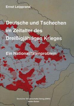 Deutsche und Tschechen im Zeitalter des Dreißigjährigen Krieges. Ein Nationalitätenproblem von Leipprand,  Ernst