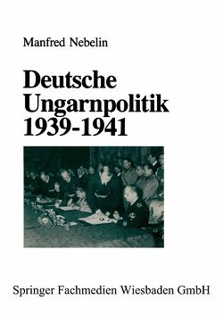 Deutsche Ungarnpolitik 1939–1941 von Nebelin,  Manfred