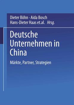 Deutsche Unternehmen in China von Böhn,  Dieter, Bosch,  Aida, Haas,  Hans-Dieter, Kühlmann,  Torsten, Schmidt,  Gert