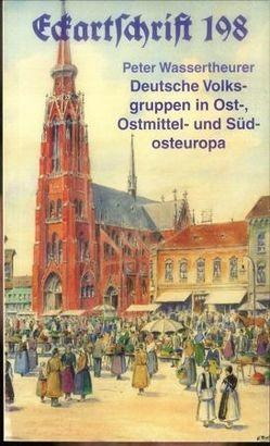 Deutsche Volksgruppen in Ost-, Ostmittel- und Südosteuropa von Wassertheurer,  Peter