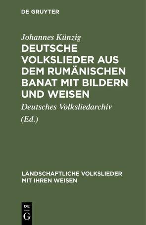 Deutsche Volkslieder aus dem rumänischen Banat mit Bildern und Weisen von Deutsches Volksliedarchiv, Ferch,  Franz, Künzig,  Johannes