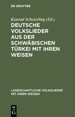 Deutsche Volkslieder aus der Schwäbischen Türkei mit ihren Weisen von Dt. Volksliedarchiv, Scheierling,  Konrad