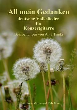 deutsche Volkslieder für Konzertgitarre / All mein Gedanken von Trinks,  Anja