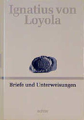 Deutsche Werkausgabe / Briefe und Unterweisungen von Ignatius von Loyola, Knauer,  Peter