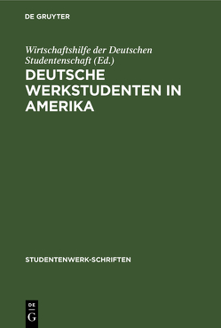 Deutsche Werkstudenten in Amerika von Wirtschaftshilfe der Deutschen Studentenschaft