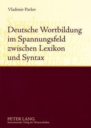 Deutsche Wortbildung im Spannungsfeld zwischen Lexikon und Syntax von Pavlov,  Valdimir