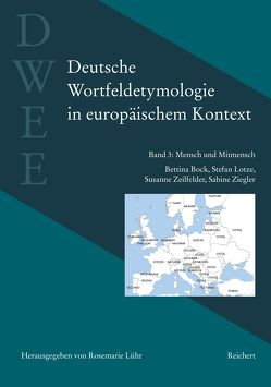 Deutsche Wortfeldetymologie in europäischem Kontext (DWEE) von Bock,  Bettina, Lotze,  Stefan, Lühr,  Rosemarie, Zeilfelder,  Susanne, Ziegler,  Sabine