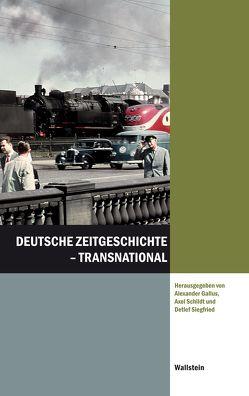 Deutsche Zeitgeschichte – transnational von Gallus,  Alexander, Schildt,  Axel, Siegfried,  Detlef