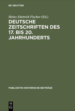 Deutsche Zeitschriften des 17. bis 20. Jahrhunderts von Fischer,  Heinz-Dietrich