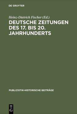 Deutsche Zeitungen des 17. bis 20. Jahrhunderts von Fischer,  Heinz-Dietrich