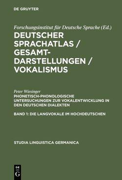 Deutscher Sprachatlas / Gesamtdarstellungen / Vokalismus / Phonetisch-phonologische Untersuchungen zur Vokalentwicklung in den deutschen Dialekten von Wiesinger,  Peter