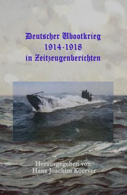 Deutscher Ubootkrieg 1914-1918 in Zeitzeugenberichten
