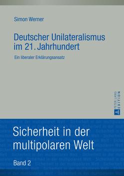 Deutscher Unilateralismus im 21. Jahrhundert von Werner,  Simon