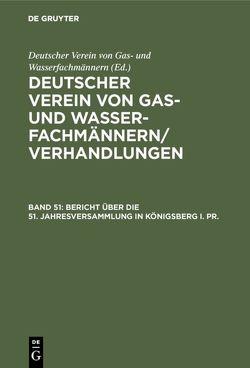 Deutscher Verein von Gas- und Wasserfachmännern/ Verhandlungen / Bericht über die 51. Jahresversammlung in Königsberg i. Pr. von Deutscher Verein von Gas- und Wasserfachmännern