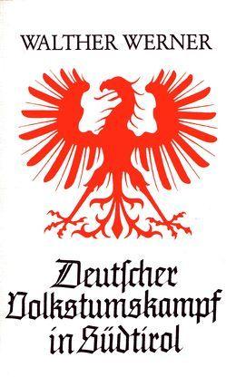 Deutscher Volkstumkampf in Südtirol von Werner,  Walther