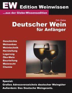 Deutscher Wein für Anfänger – EW Edition Weinwissen von Glebe,  Dirk