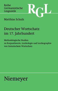 Deutscher Wortschatz im 17. Jahrhundert von Schulz,  Matthias