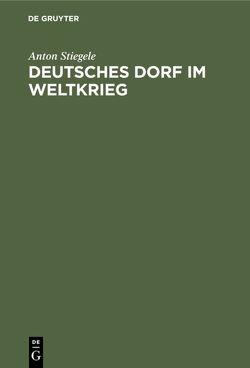 Deutsches Dorf im Weltkrieg von Stiegele,  Anton