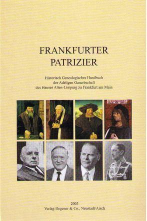 Deutsches Familienarchiv. Ein genealogisches Sammelwerk / Frankfurter Patrizier von Friederichs,  Heinz F, Gessner,  Gerhard, Hansert,  Andreas, Körner,  Hans