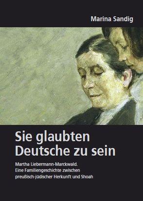 Deutsches Familienarchiv. Ein genealogisches Sammelwerk / Sie glaubten Deutsche zu sein. Martha Liebermann-Marckwald von Sandig,  Marina