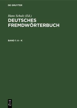 Deutsches Fremdwörterbuch / A – K von Basler,  Otto, Schulz,  Hans