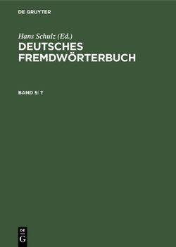 Deutsches Fremdwörterbuch / T von Grebe,  Paul, Kirkness,  Alan, Link,  Elisabeth, Nortmeyer,  Isolde, Strauß,  Gerhard