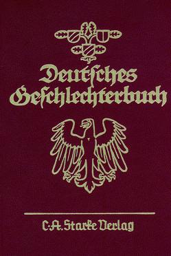 Deutsches Geschlechterbuch. Genealogisches Handbuch bürgerlicher… / Deutsches Geschlechterbuch. Genealogisches Handbuch bürgerlicher… von C. A. Starke Verlag