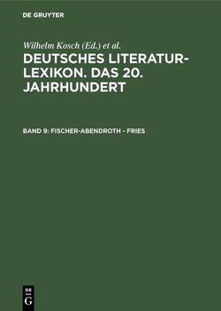 Deutsches Literatur-Lexikon. Das 20. Jahrhundert / Fischer-Abendroth – Fries von Hagestedt,  Lutz, Kosch,  Wilhelm