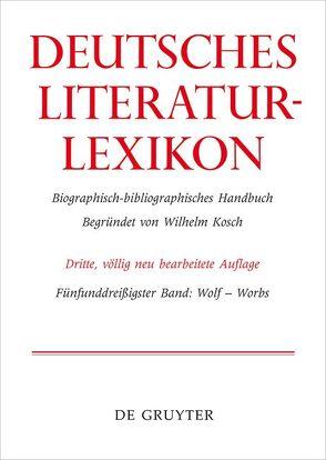 Deutsches Literatur-Lexikon / Wolf – Worbs von Achnitz,  Wolfgang, Hagestedt,  Lutz, Kosch,  Wilhelm, Müller,  Mario, Ort,  Claus-Michael, Sdzuj,  Reimund B.