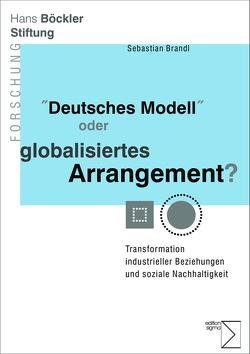 »Deutsches Modell« oder globalisiertes Arrangement? von Brandl,  Sebastian