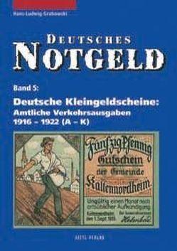 Deutsches Notgeld / Deutsche Kleingeldscheine – Amtliche Verkehrsausgaben 1916-1922 von Grabowski,  Hans L