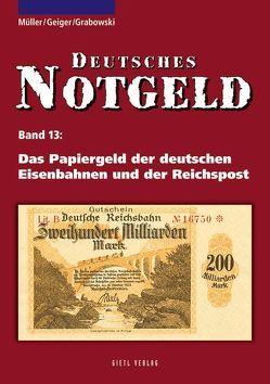 Deutsches Notgeld / Das Papiergeld der deutschen Eisenbahnen und der Reichspost, Band 13 von Geiger,  Anton, Grabowski,  Hans-Ludwig, Müller,  Manfred