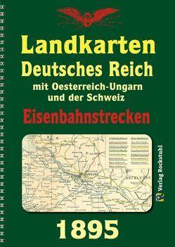 DEUTSCHES REICH 1895. Eisenbahnstreckenlexikon des Deutschen Reiches mit Oesterreich-Ungarn und der Schweiz von Nietmann,  W