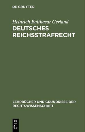 Deutsches Reichsstrafrecht von Gerland,  Heinrich Balthasar