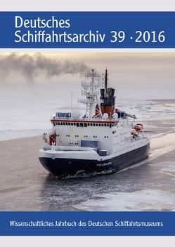 Deutsches Schiffahrtsarchiv. Wissenschaftliches Jahrbuch des Deutschen Schiffahrtsmuseums DSA 39 2016 von Hoops,  Erik