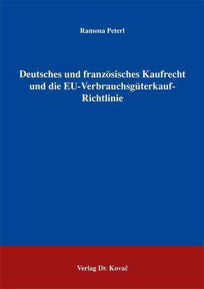 Deutsches und französisches Kaufrecht und die EU-Verbrauchsgüterkauf-Richtlinie von Peterl,  Ramona