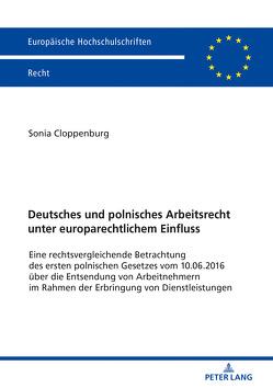Deutsches und polnisches Arbeitsrecht unter europarechtlichem Einfluss von Cloppenburg,  Sonia