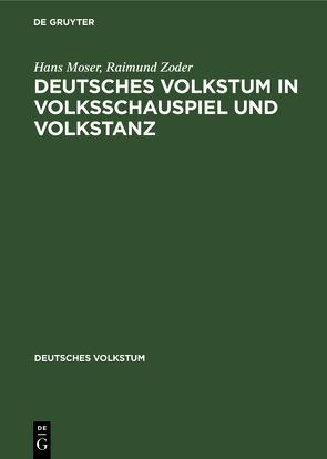 Deutsches Volkstum in Volksschauspiel und Volkstanz von Moser,  Hans, Zoder,  Raimund
