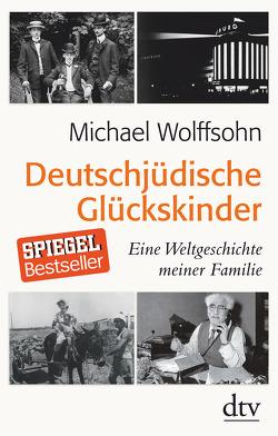 Deutschjüdische Glückskinder von Wolffsohn,  Michael