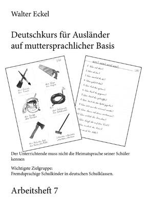 Deutschkurs für Ausländer auf muttersprachlicher Basis – Arbeitsheft 7 von Eckel,  Walter