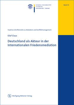 Deutschland als Akteur in der Internationalen Friedensmediation von Claus,  Olaf