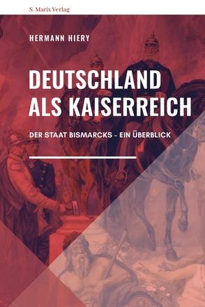 Deutschland als Kaiserreich von Hiery,  Hermann
