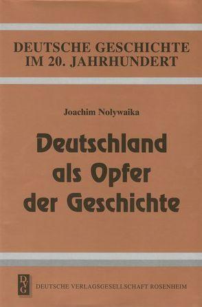 Deutschland als Opfer der Geschichte von Nolywaika,  Joachim