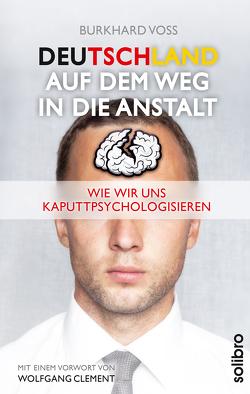 Deutschland auf dem Weg in die Anstalt von Clement,  Wolfgang, Voß,  Burkhard